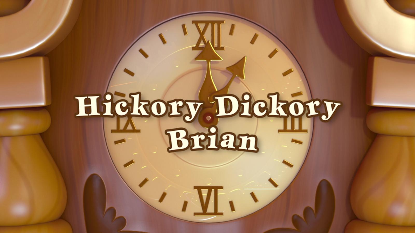 Hickory Dickory Brian