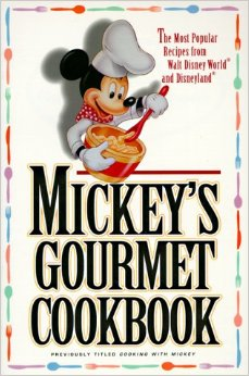Mickey's Gourmet Cookbook: The Most Popular Recipes From Walt Disney World and Disneyland