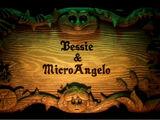 Bessie & MicroAngelo