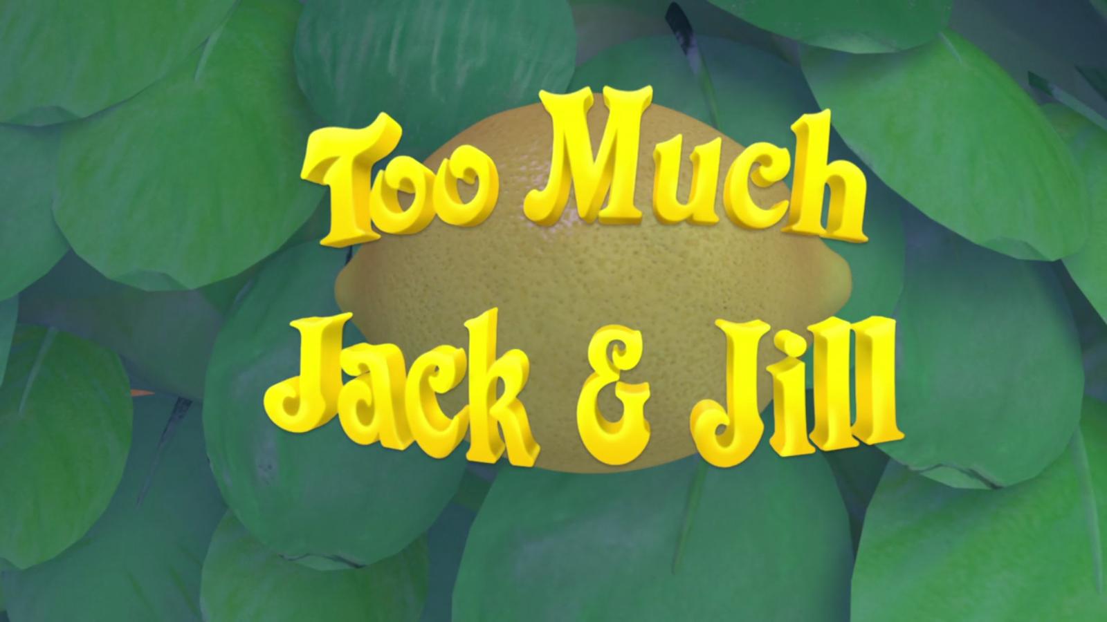 Too Much Jack & Jill