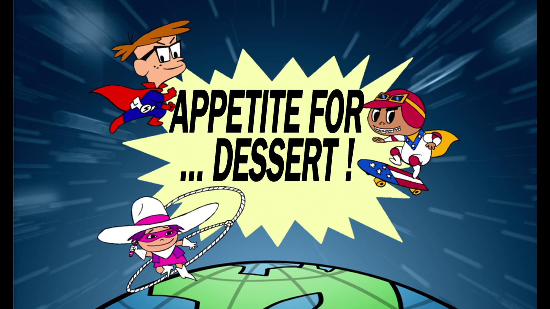 Appetite for... Dessert!