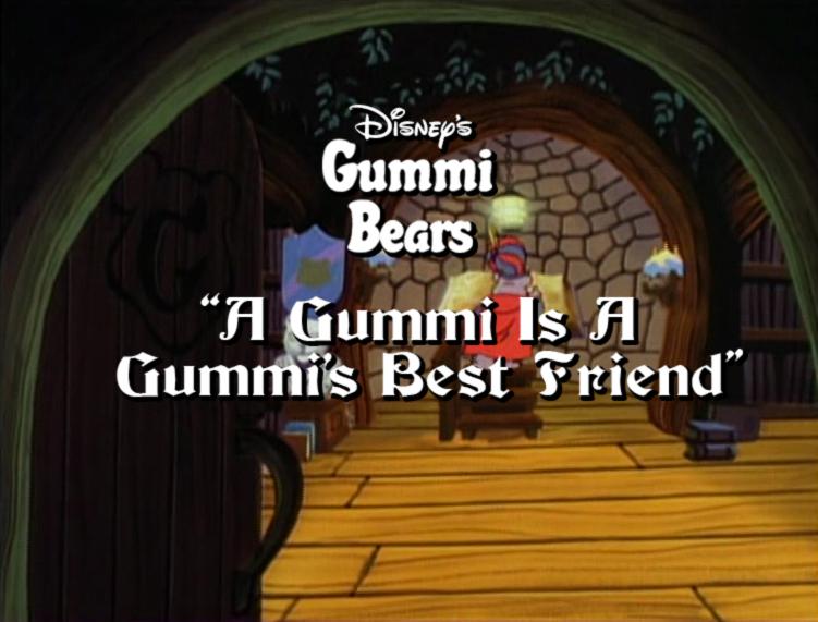 A Gummi is a Gummi's Best Friend