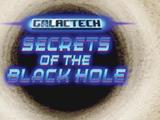 Galactech: Secrets of the Black Hole