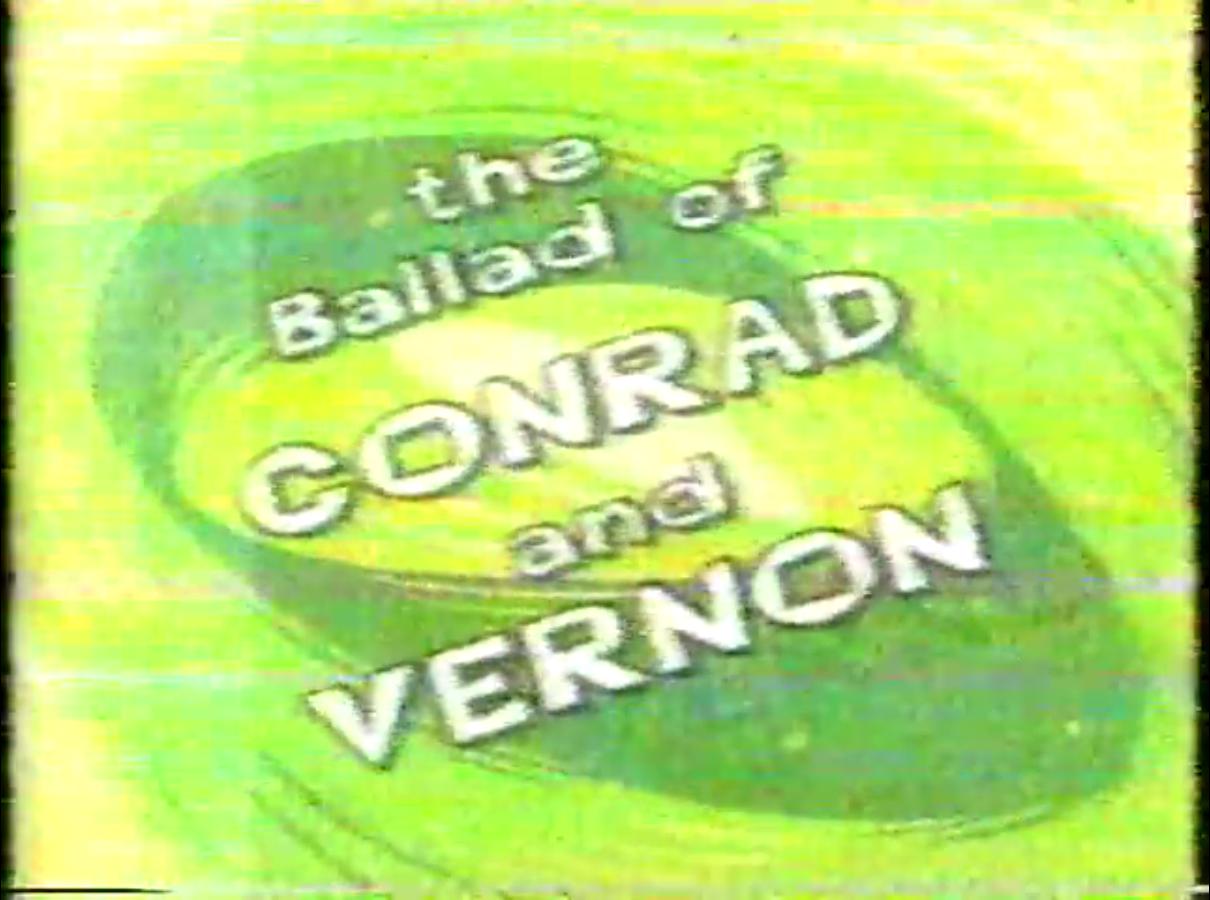 The Ballad of Conrad and Vernon