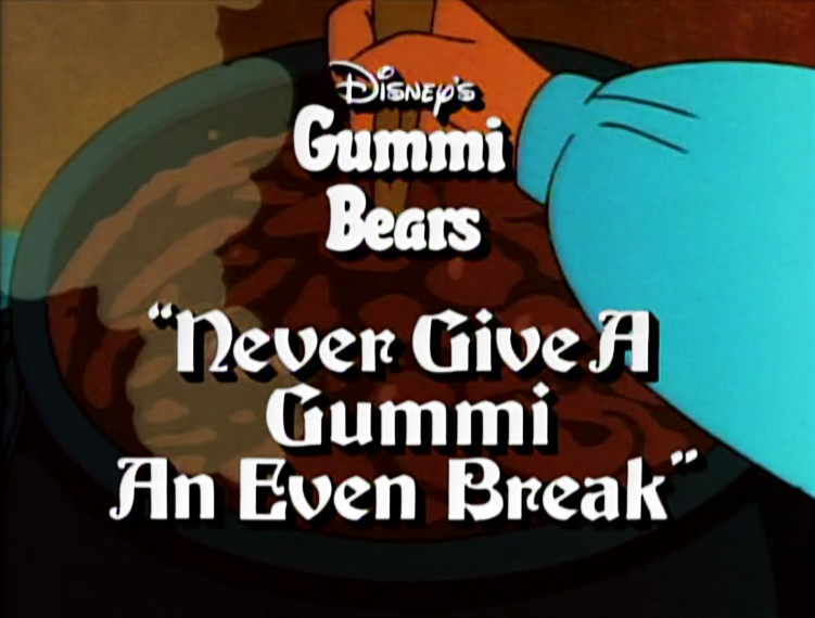 Never Give a Gummi an Even Break