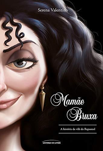 Mamãe Bruxa: A História da Vilã da Rapunzel