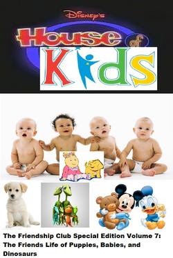 Disney's House of Kids - The Friendship Club Special Edition Volume 7 The Friends Life of Puppies, Babies, and Dinosaurs.png