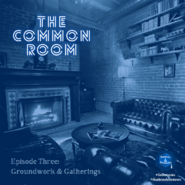 Episode 3 - Groundwork and Gatherings