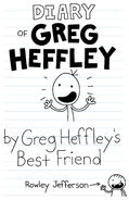 Diary of Greg Heffley by Greg Heffley's Best Friend Rowley Jefferson