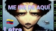 ME IRÉ DE AQUÍ (parodia) José Rafael Cordero Sánchez