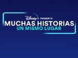 Disney+: Muchas Historias, un mismo lugar