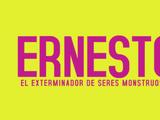 Ernesto, el exterminador de seres monstruosos y otras porquerías