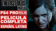 The Last of Us Parte II Película Completa en Español Latino Todas las Cinemáticas (PS4 Pro)