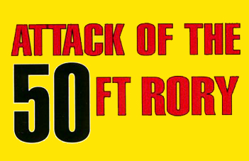 Attack of the 50ft Rory