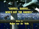 Barrel, Barrel... Who's Got the Barrel