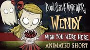 Don't Starve Together- Wish You Were Here -Wendy Animated Short-