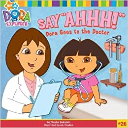 """Say """"Ahhh!"""": Dora Goes to the Doctor"""