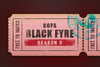 Copa Black Fyre - Season Two