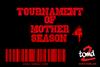 Tournament f Mother SEASON 4