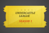 UnderCastleLeague Season 1