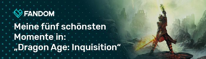 """MasterTeska/Meine fünf schönsten Momente in: """"Dragon Age: Inquisition"""""""
