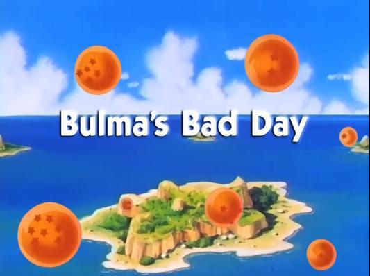 Bulma's Bad Day