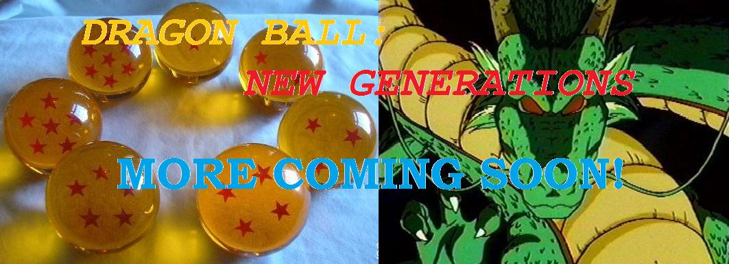 Dragonball: New Generations (CSoT)