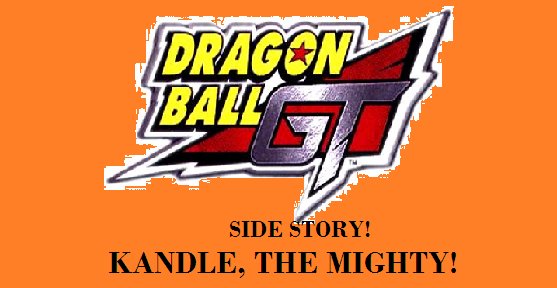 Dragon Ball GT Side Story! Kandle, the Mighty!