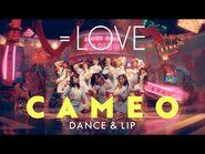 =LOVE(イコールラブ) - CAMEO DANCE&LIP ver