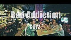 GUYZ - Bad Addiction OFFICIAL VIDEO