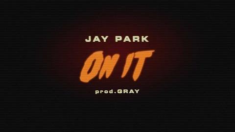 박재범 JAY PARK - ON IT (Feat.DJ WEGUN) Prod