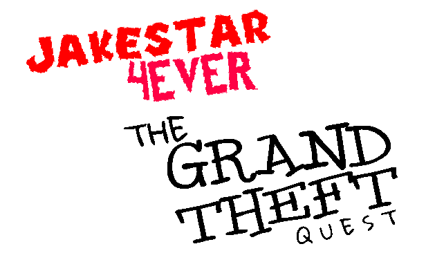 Jakestar4ever: The Grand Theft Quest