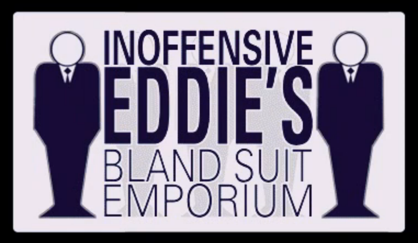 Inoffensive Eddie's Bland Suit Emporium