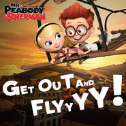 Mr. Peabody and Sherman Sherman and Penny Peterson Get out and Fly