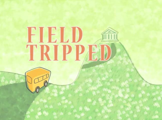 Field Tripped
