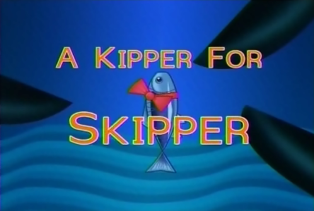 A Kipper for Skipper