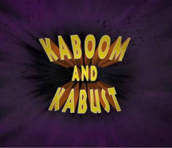 Kaboom and Kabust