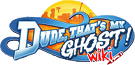 Dude, That's My Ghost! Wiki