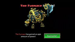 The Furnace is Epic