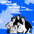 Duran duran we need you