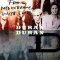 Duran duran from mediterranea with love