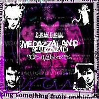 Medazzaland edited alternates duran edited.jpg
