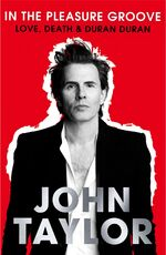 In The Pleasure Groove - Love, Death and Duran Duran wikipedia book amazon john taylor.jpg