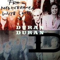 Duran duran from mediterranea with love duran discogs.jpg