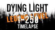 Dying Light legend level 1-250 full timelapse