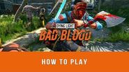 Dying Light Bad Blood - How to Play