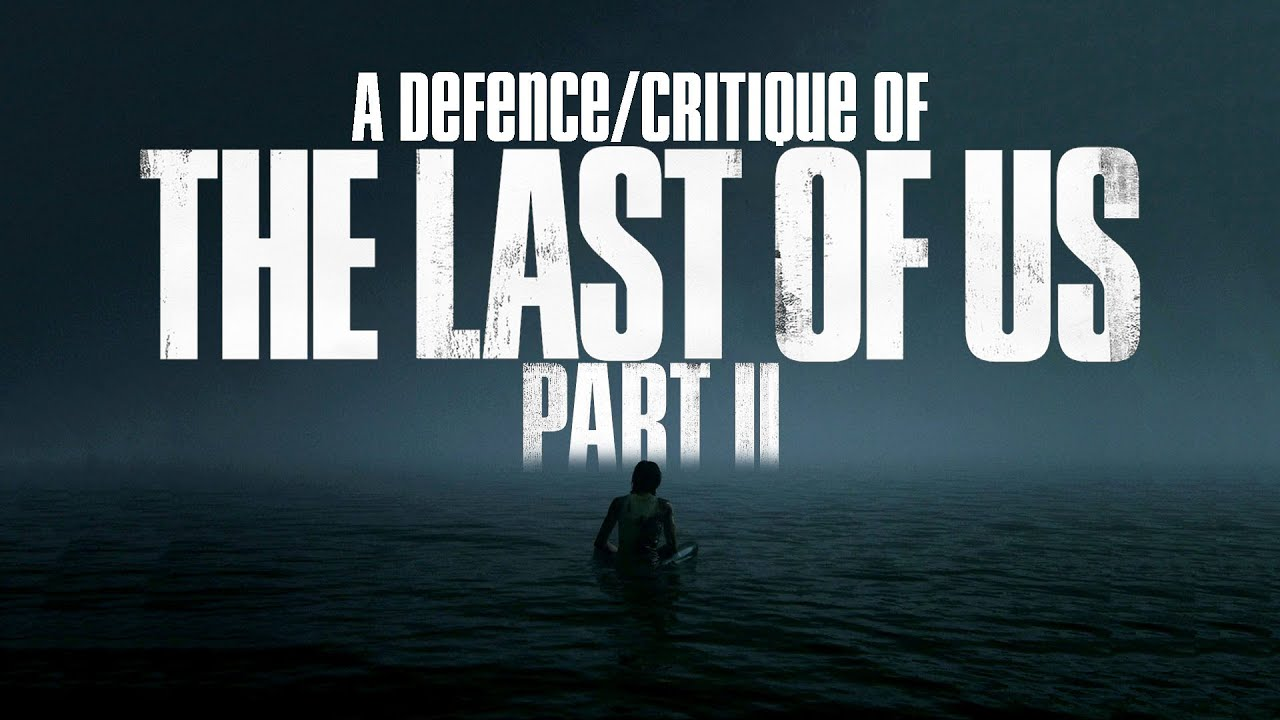 A Defence/Critique of The Last of Us Part 2