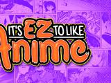 It's EZ to Like Anime