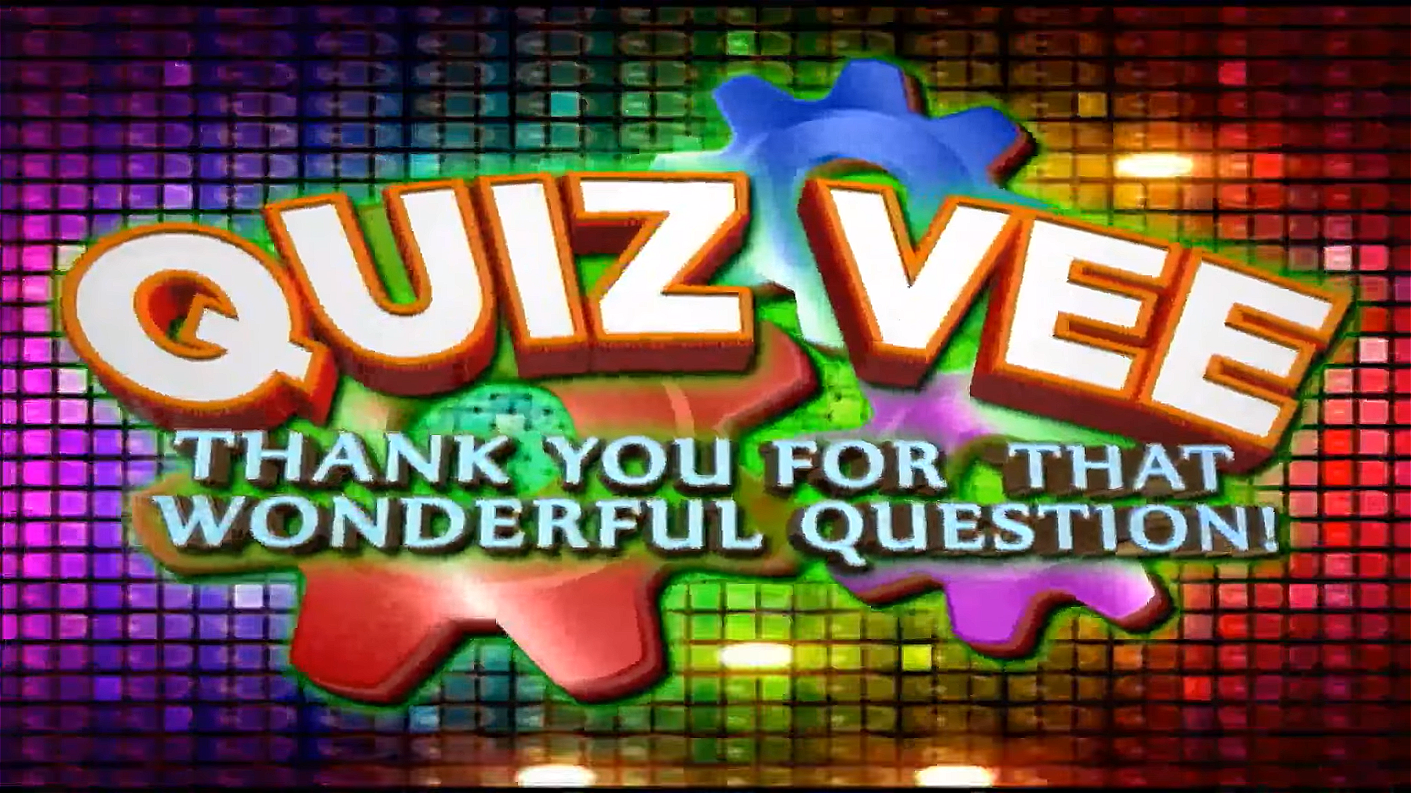 Quiz Vee: Thank You for that Wonderful Question!