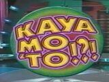 Kaya Mo 'To!?!